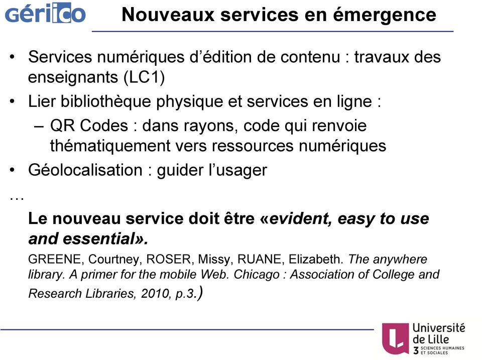 Géolocalisation : guider l usager Le nouveau service doit être «evident, easy to use and essential».