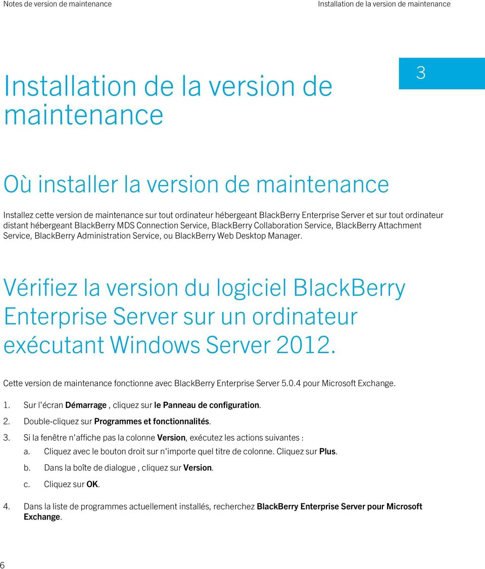 Service, ou BlackBerry Web Desktop Manager. Vérifiez la version du logiciel BlackBerry Enterprise Server sur un ordinateur exécutant Windows Server 2012.