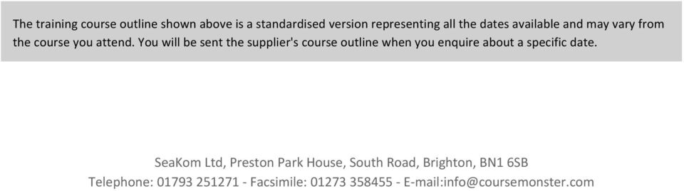 You will be sent the supplier's course outline when you enquire about a specific date.