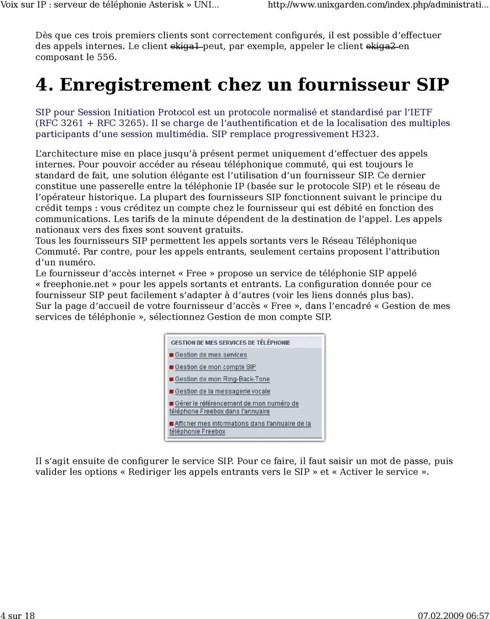 Il se charge de l authentification et de la localisation des multiples participants d une session multimédia. SIP remplace progressivement H323.