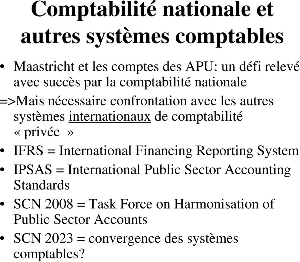 comptabilité «privée» IFRS = International Financing Reporting System IPSAS = International Public Sector