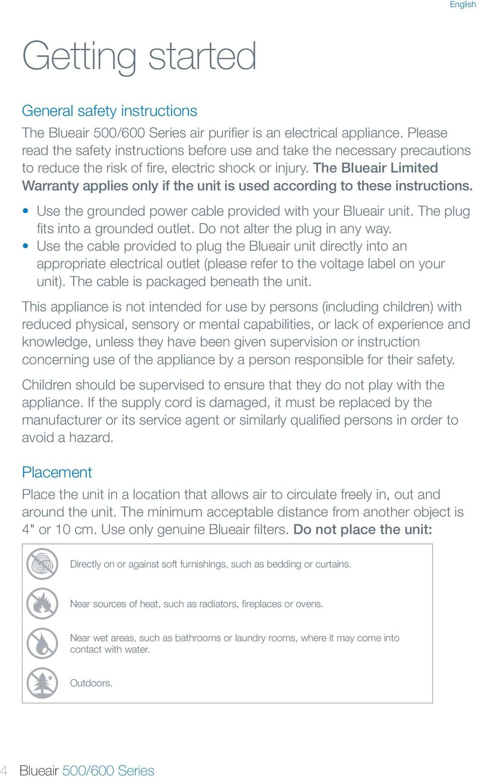 The Blueair Limited Warranty applies only if the unit is used according to these instructions. Use the grounded power cable provided with your Blueair unit. The plug fits into a grounded outlet.