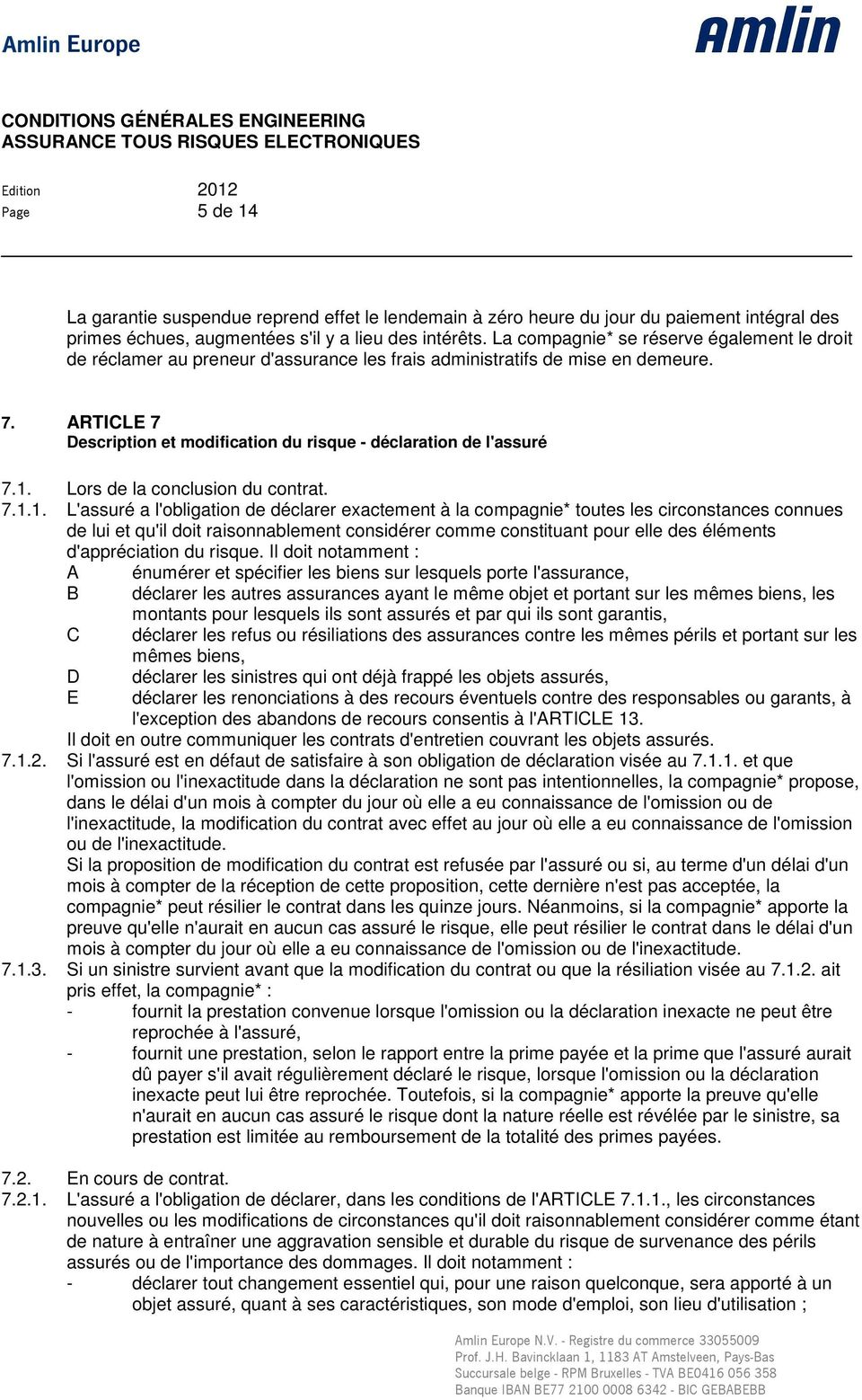 ARTICLE 7 Description et modification du risque - déclaration de l'assuré 7.1.