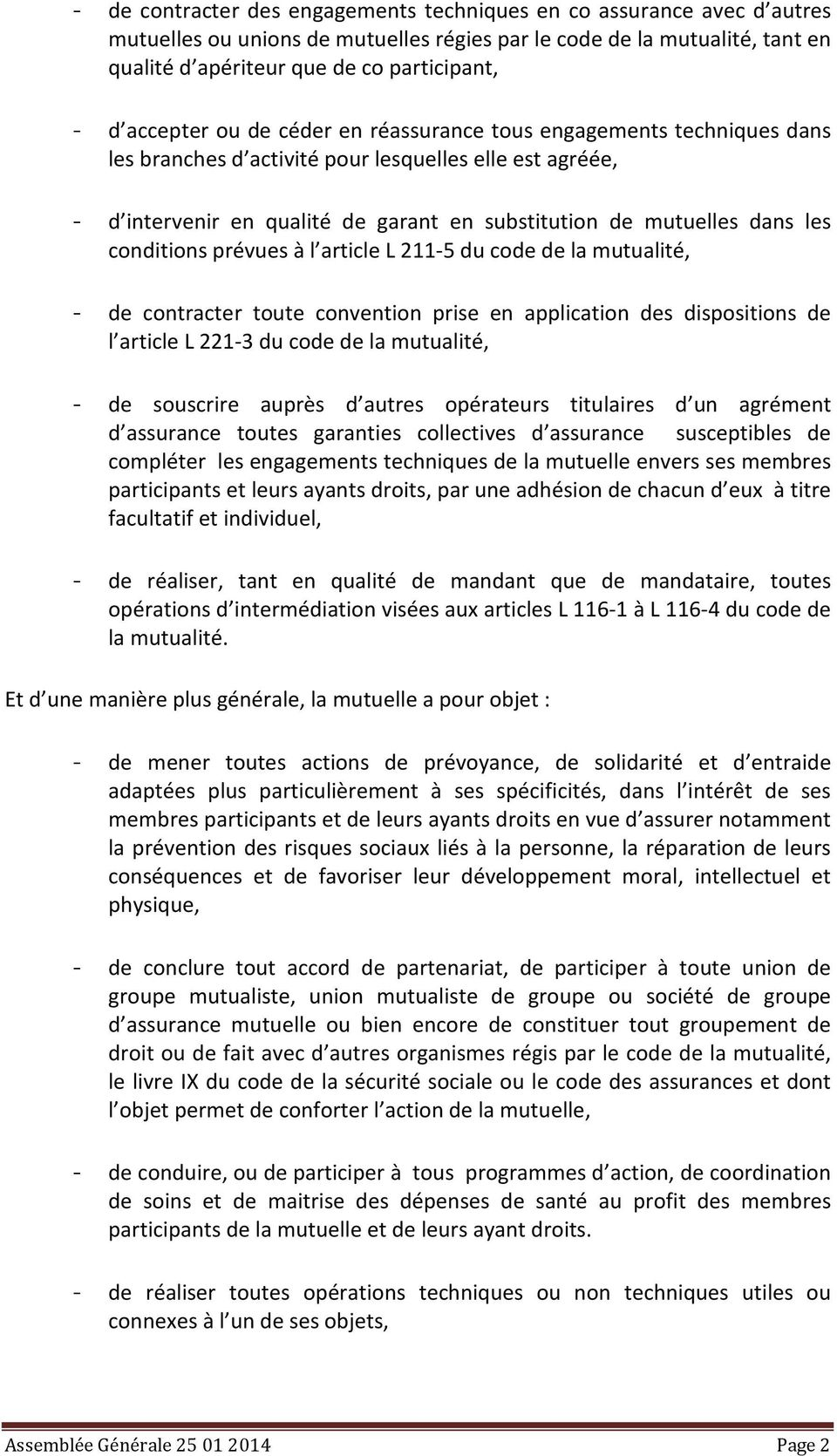conditions prévues à l article L 211-5 du code de la mutualité, - de contracter toute convention prise en application des dispositions de l article L 221-3 du code de la mutualité, - de souscrire