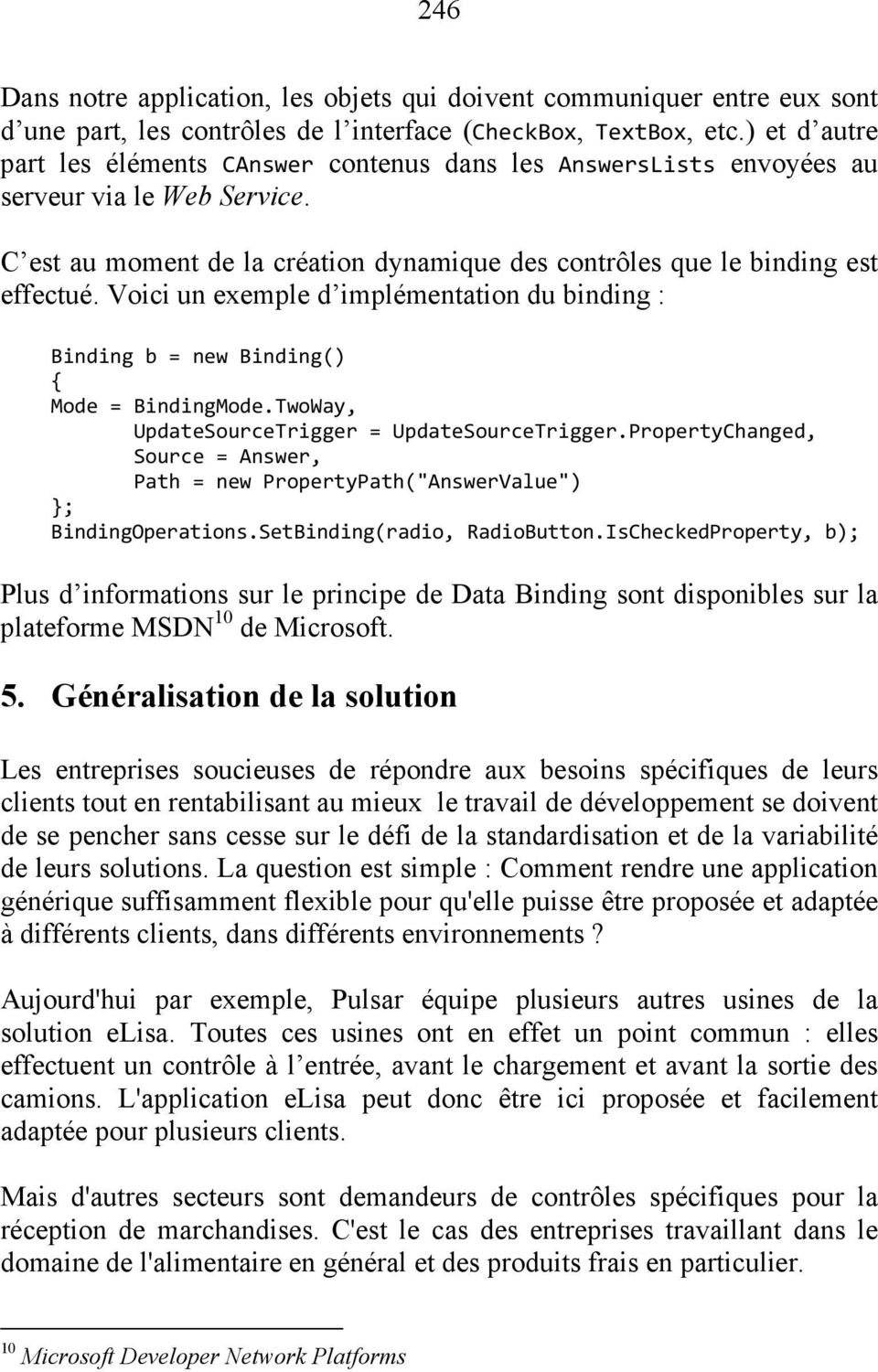 Voici un exemple d implémentation du binding : Binding b = new Binding() { Mode = BindingMode.TwoWay, UpdateSourceTrigger = UpdateSourceTrigger.