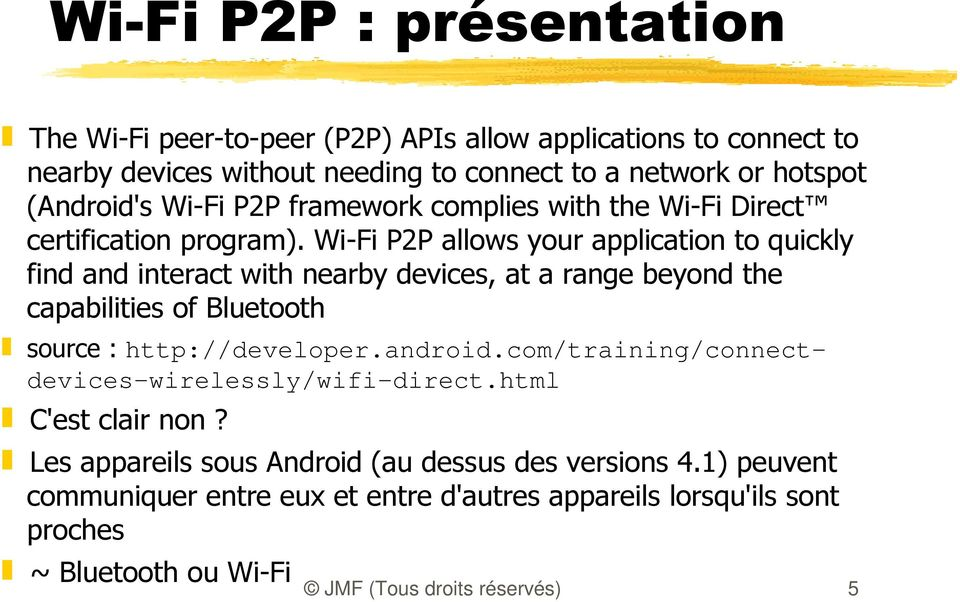 Wi-Fi P2P allows your application to quickly find and interact with nearby devices, at a range beyond the capabilities of Bluetooth source : http://developer.android.