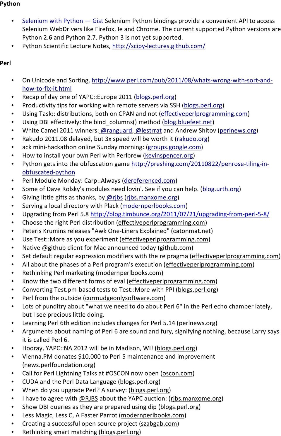 com/pub/2011/08/whats- wrong- with- sort- and- how- to- fix- it.html Recap of day one of YAPC::Europe 2011 (blogs.perl.org) Productivity tips for working with remote servers via SSH (blogs.perl.org) Using Task:: distributions, both on CPAN and not (effectiveperlprogramming.