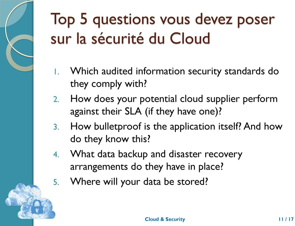 How does your potential cloud supplier perform against their SLA (if they have one)? 3.