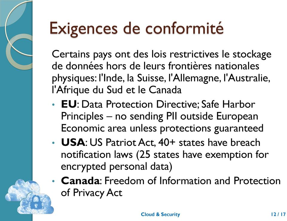 sending PII outside European Economic area unless protections guaranteed USA: US Patriot Act, 40+ states have breach notification laws