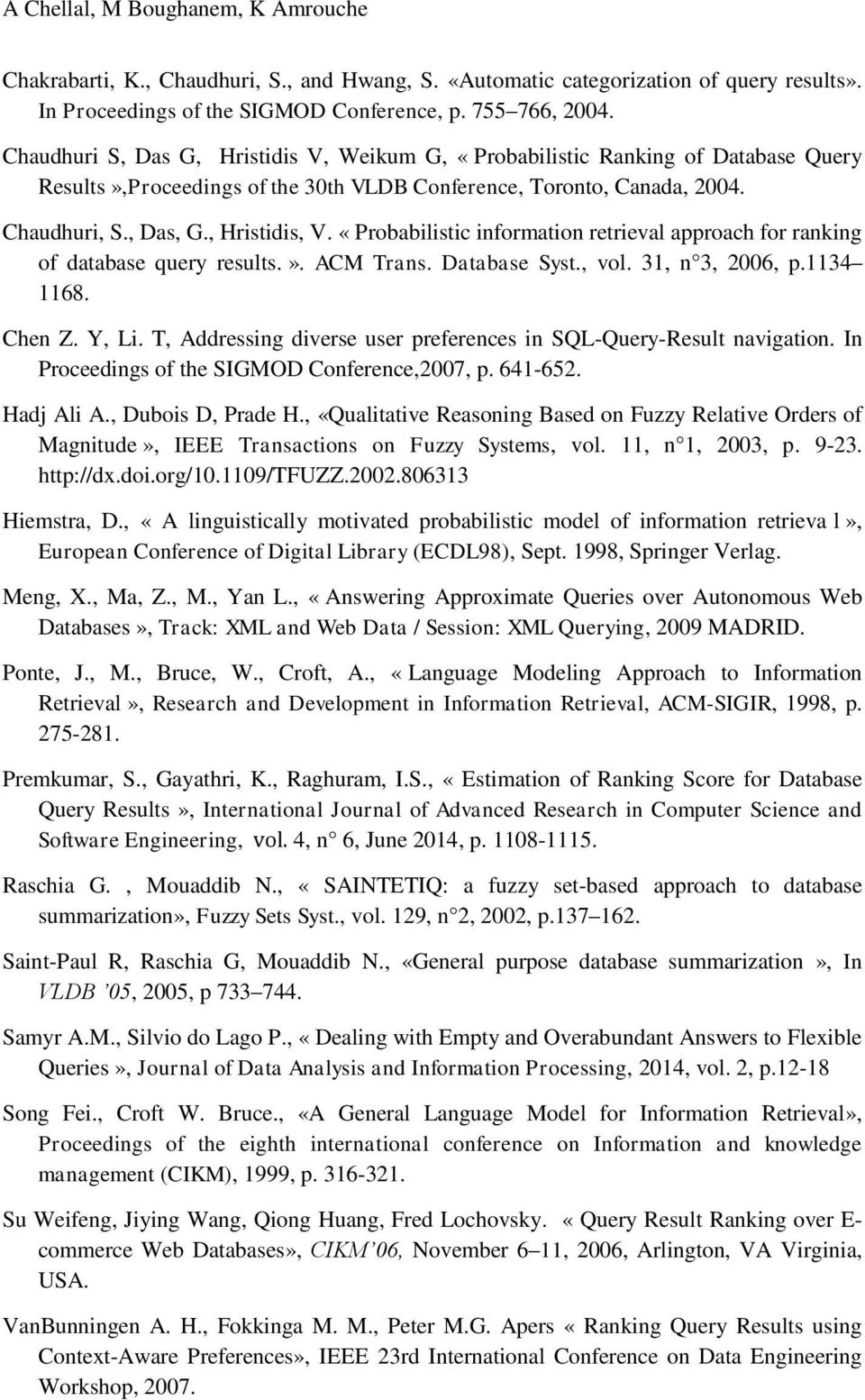 «Probabilistic information retrieval approach for ranking of database query results.». ACM Trans. Database Syst., vol. 31, n 3, 2006, p.1134 1168. Chen Z. Y, Li.