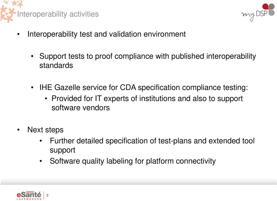 testing: Provided for IT experts of institutions and also to support software vendors Next steps Further