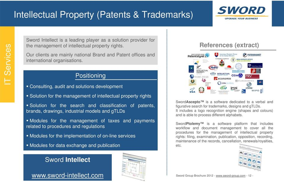 Positioning Consulting, audit and solutions development References (extract) Solution for the management of intellectual property rights Solution for the search and classification of patents, brands,