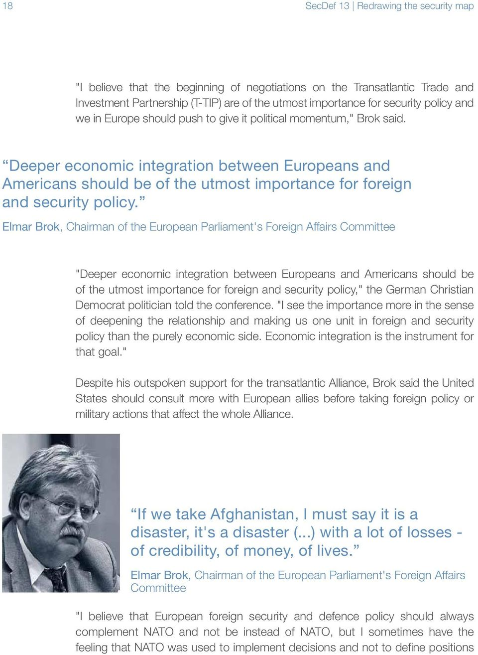 "Elmar Brok, Chairman of the European Parliament's Foreign Affairs Committee ""Deeper economic integration between Europeans and Americans should be of the utmost importance for foreign and security"