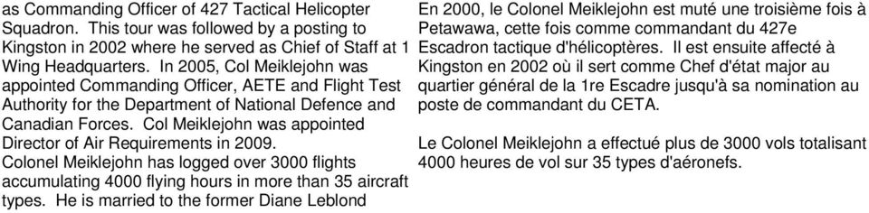Col Meiklejohn was appointed Director of Air Requirements in 2009. Colonel Meiklejohn has logged over 3000 flights accumulating 4000 flying hours in more than 35 aircraft types.