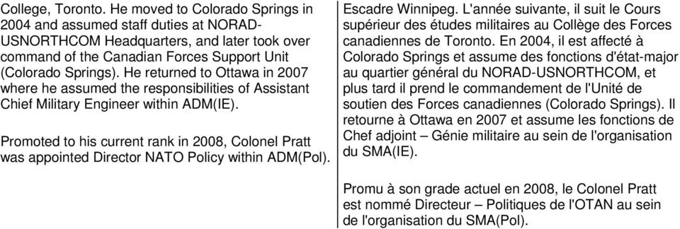 Promoted to his current rank in 2008, Colonel Pratt was appointed Director NATO Policy within ADM(Pol). Escadre Winnipeg.