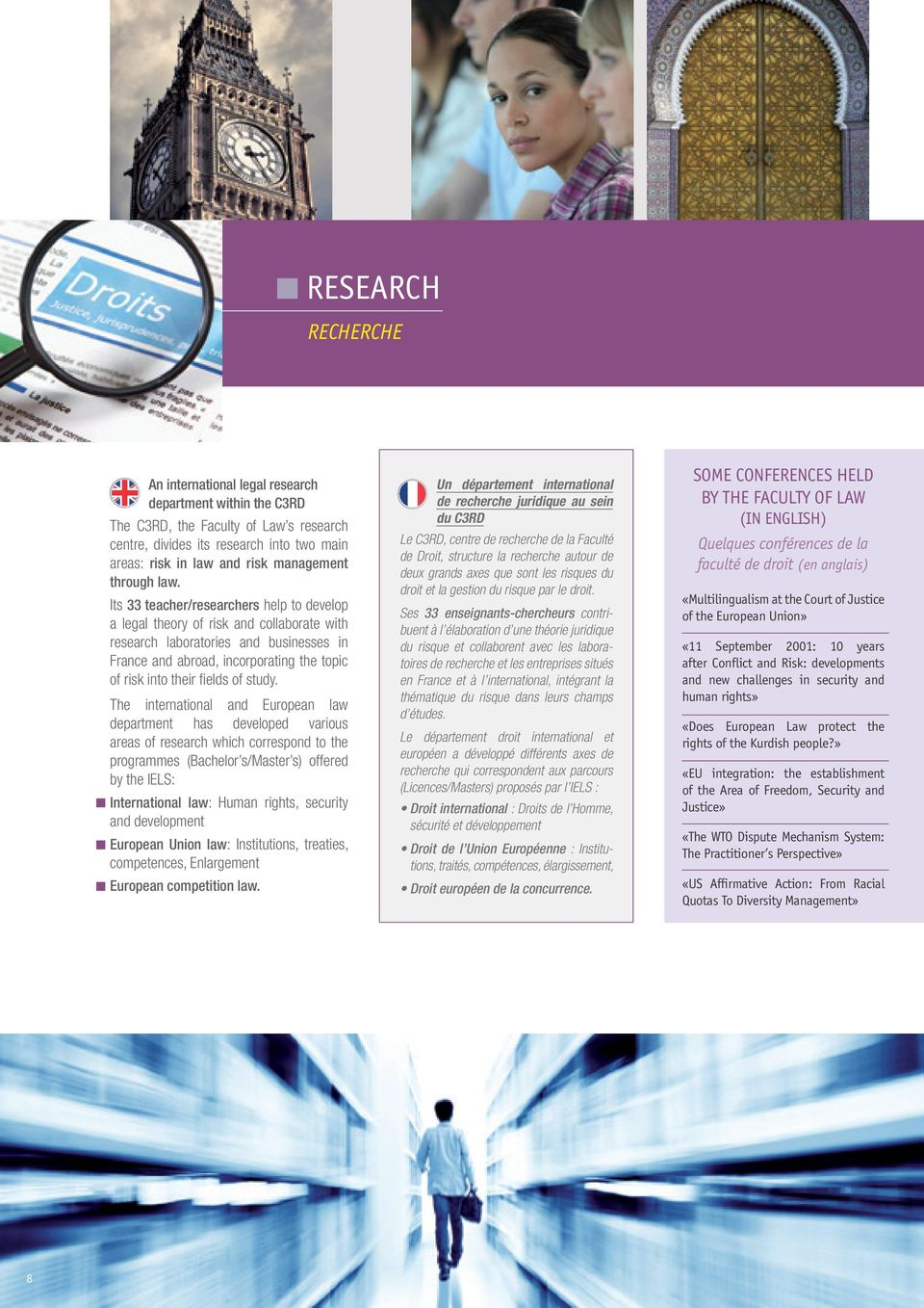 Its 33 teacher/researchers help to develop a legal theory of risk and collaborate with research laboratories and businesses in France and abroad, incorporating the topic of risk into their fi elds of