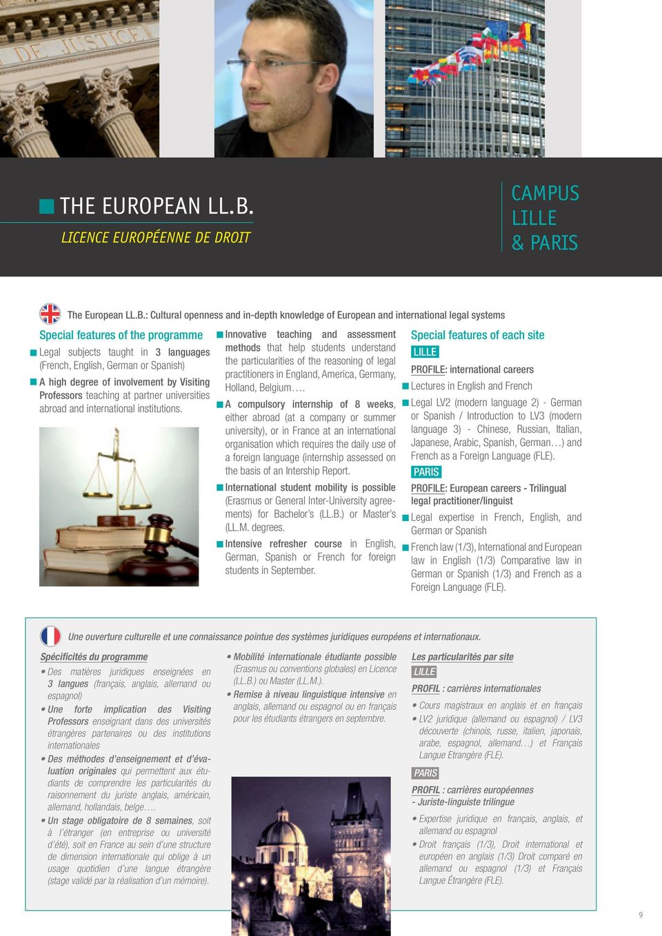 : Cultural openness and in-depth knowledge of European and international legal systems Special features of the programme Legal subjects taught in 3 languages (French, English, German or Spanish) A