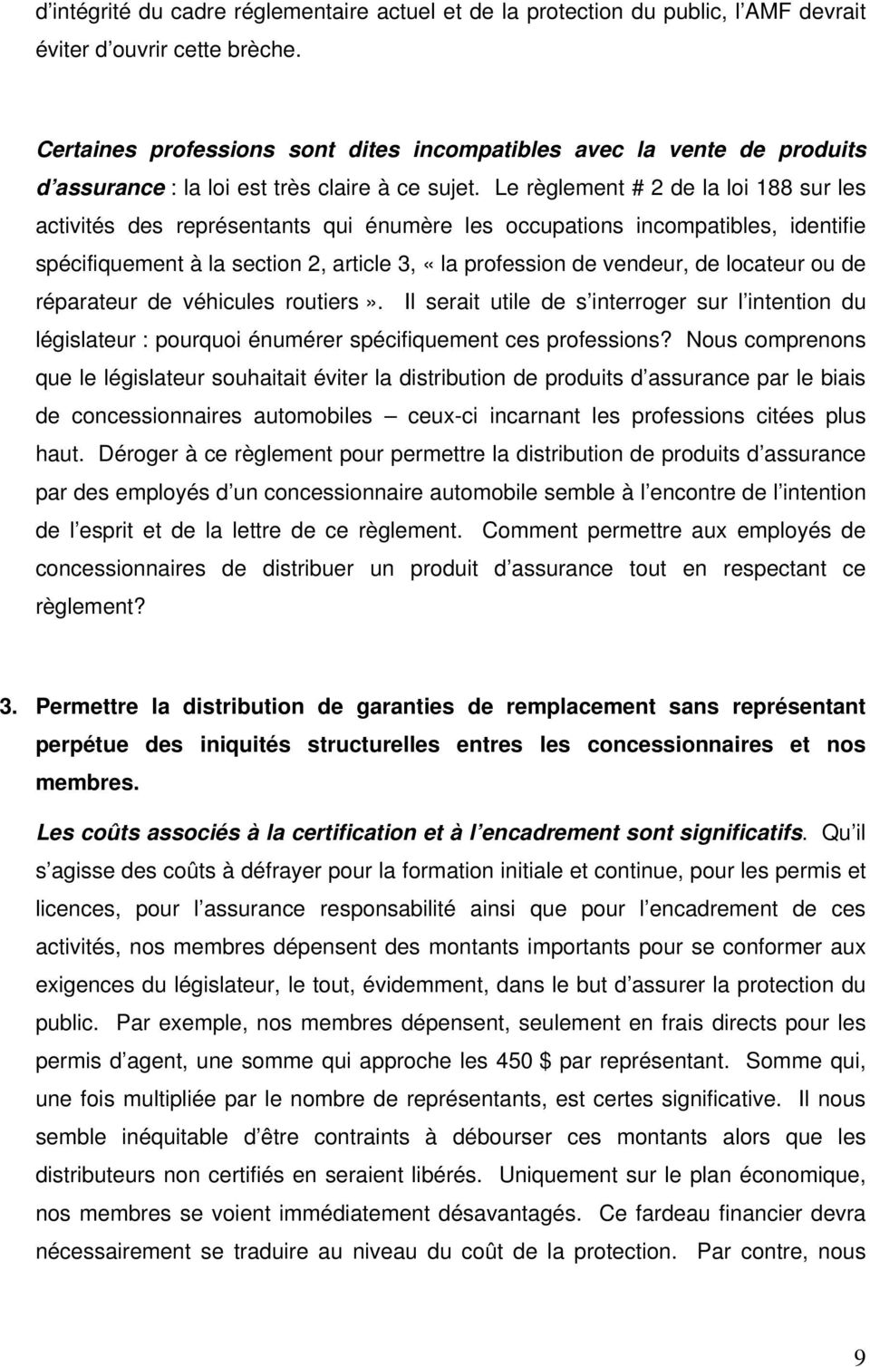 Le règlement # 2 de la loi 188 sur les activités des représentants qui énumère les occupations incompatibles, identifie spécifiquement à la section 2, article 3, «la profession de vendeur, de