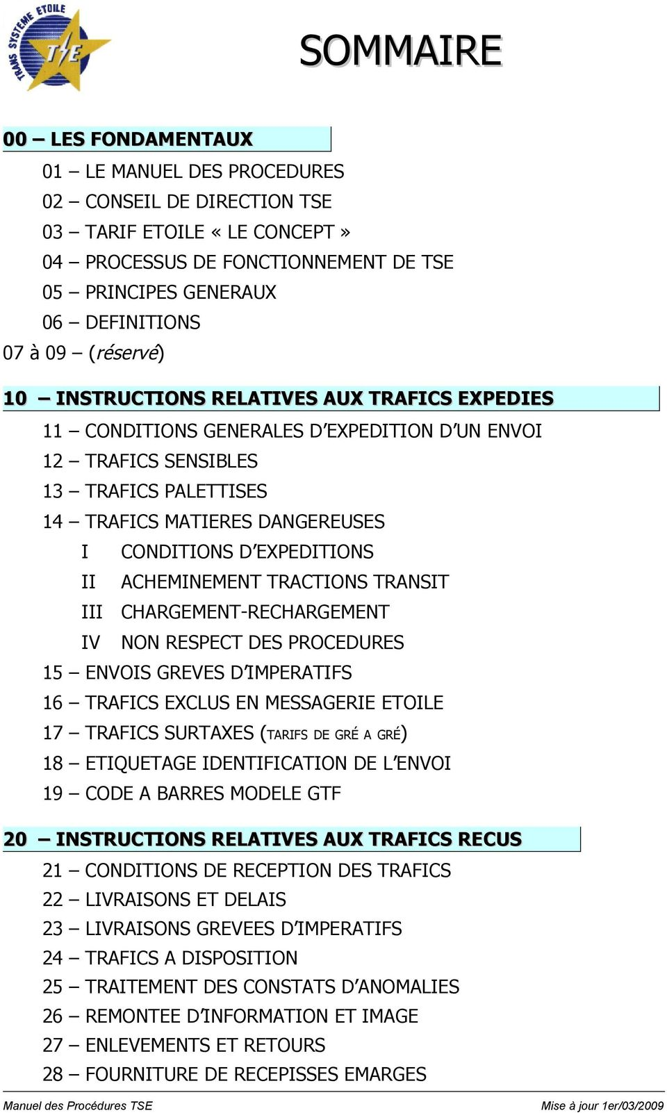 EXPEDITIONS II ACHEMINEMENT TRACTIONS TRANSIT III CHARGEMENT-RECHARGEMENT IV NON RESPECT DES PROCEDURES 15 ENVOIS GREVES D IMPERATIFS 16 TRAFICS EXCLUS EN MESSAGERIE ETOILE 17 TRAFICS SURTAXES