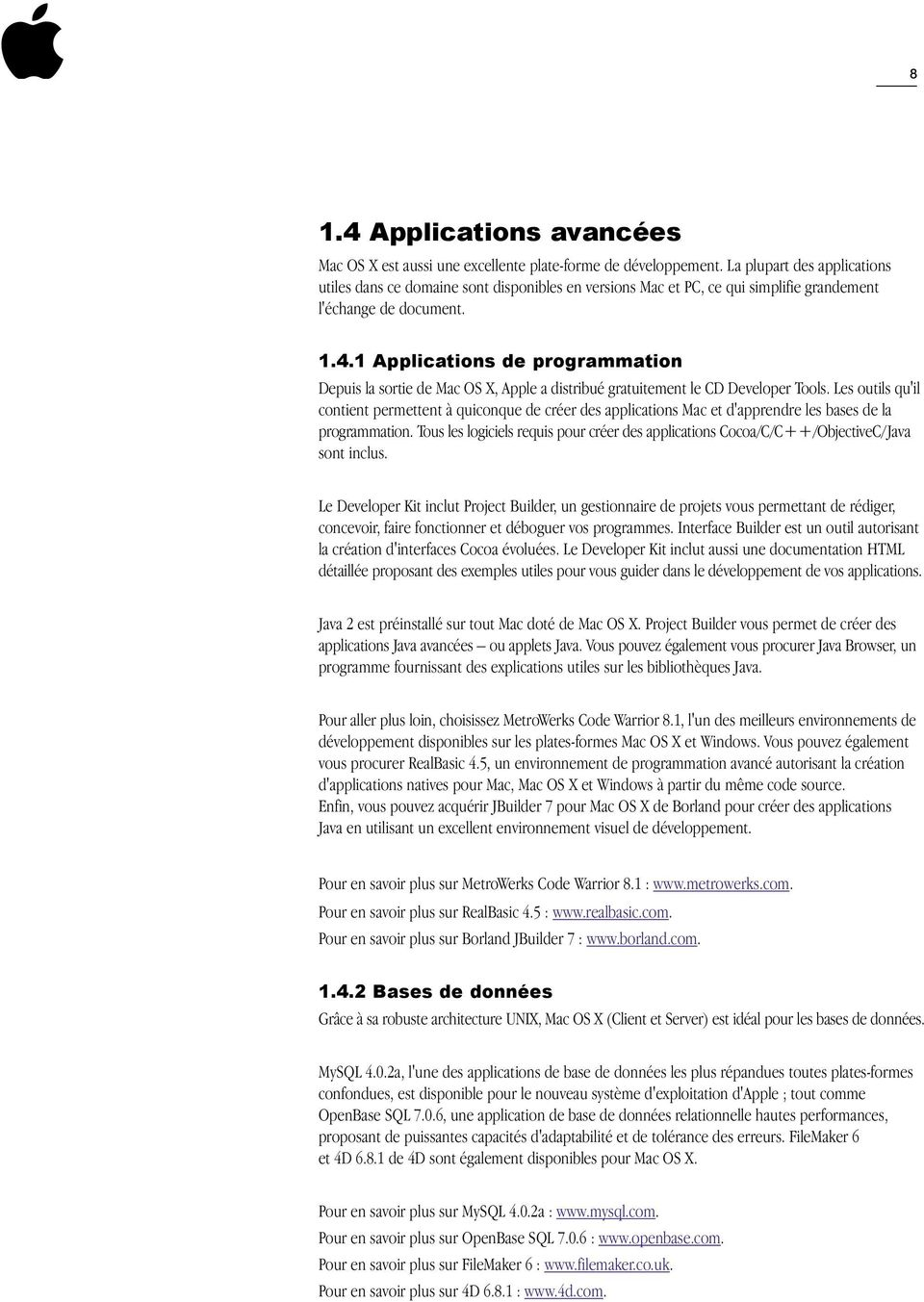1 Applications de programmation Depuis la sortie de Mac OS X, Apple a distribué gratuitement le CD Developer Tools.