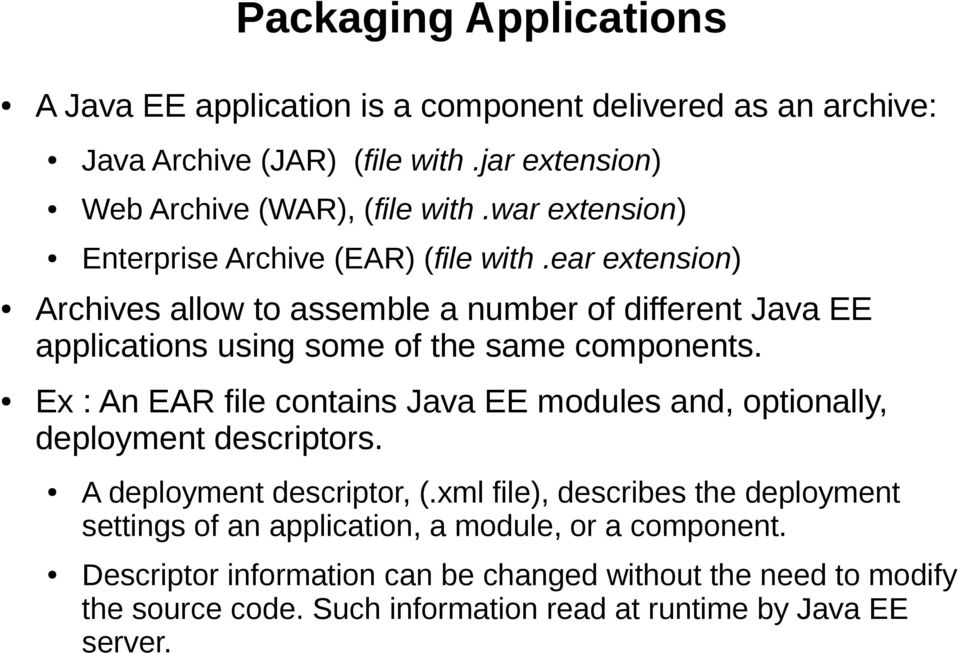 ear extension) Archives allow to assemble a number of different Java EE applications using some of the same components.