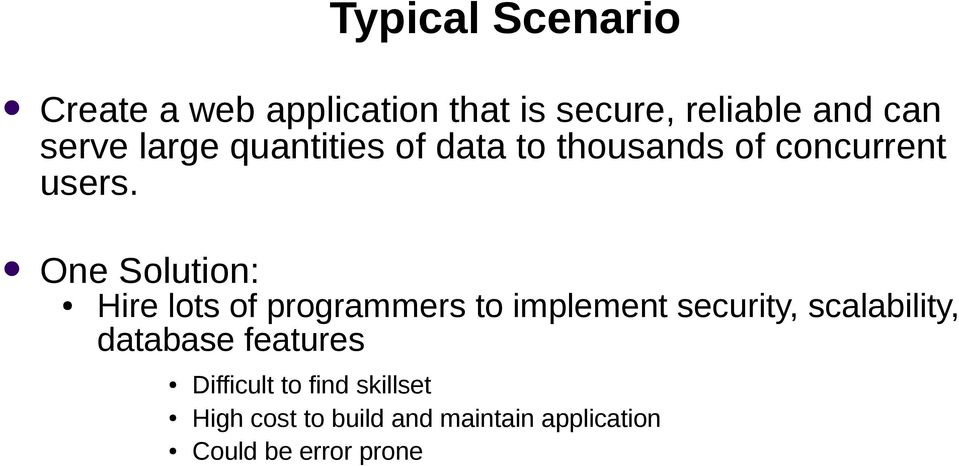 One Solution: Hire lots of programmers to implement security, scalability,
