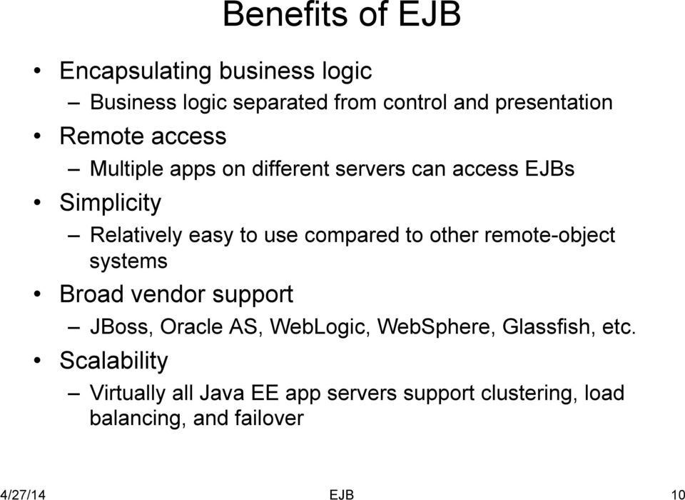 compared to other remote-object systems Broad vendor support JBoss, Oracle AS, WebLogic, WebSphere,