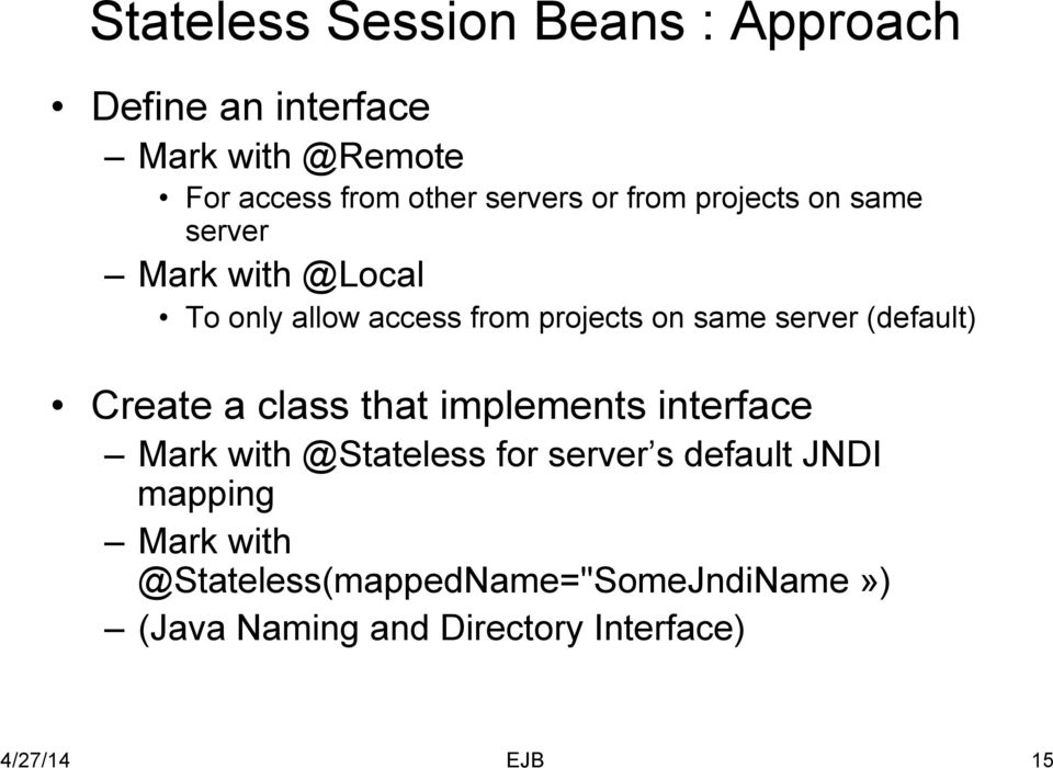 server (default) Create a class that implements interface Mark with @Stateless for server s default