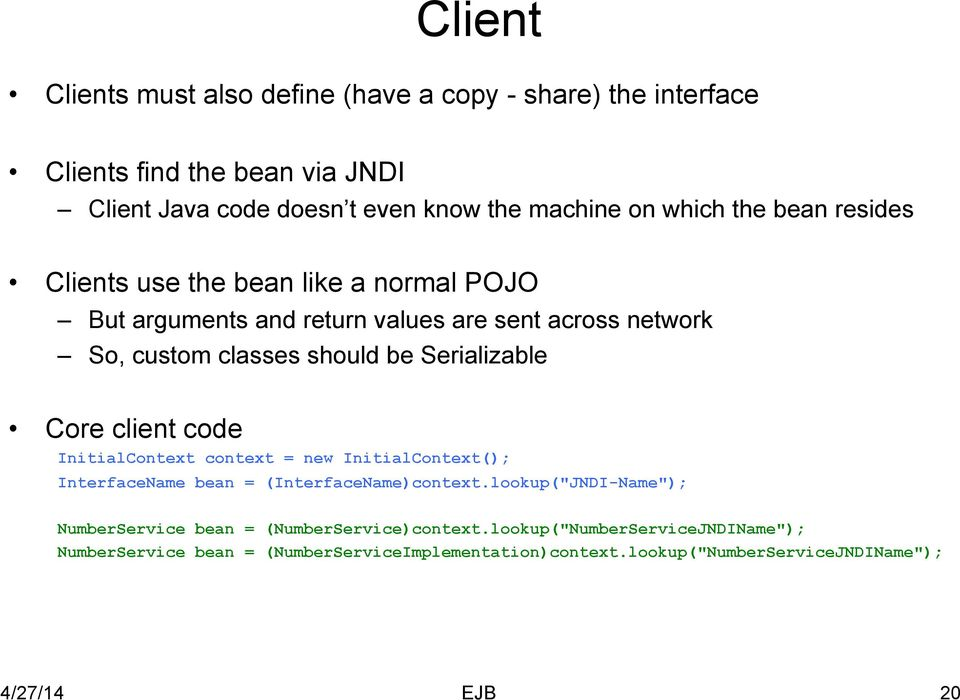 Core client code InitialContext context = new InitialContext(); InterfaceName bean = (InterfaceName)context.
