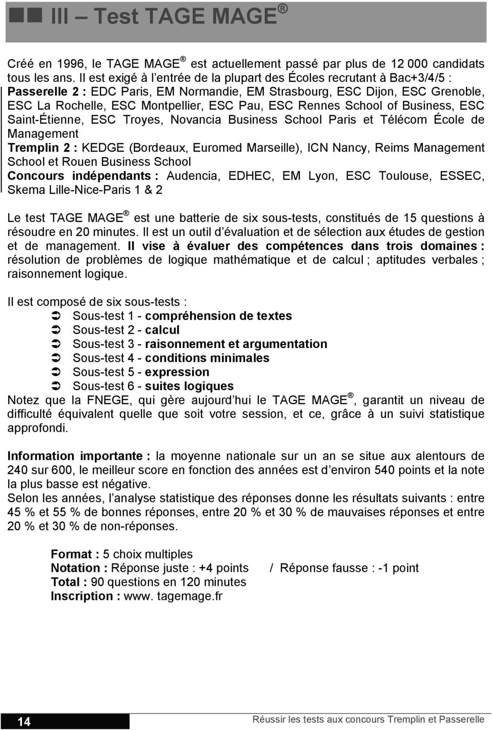 Rennes School of Business, ESC Saint-Étienne, ESC Troyes, Novancia Business School Paris et Télécom École de Management Tremplin 2 : KEDGE (Bordeaux, Euromed Marseille), ICN Nancy, Reims Management
