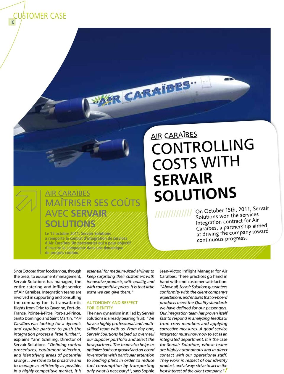 Air Caraïbes Controlling costs with Servair Solutions ////////////// On October 15th, 2011, Servair Solutions won the services integration contract for Air Caraïbes, a partnership aimed at driving