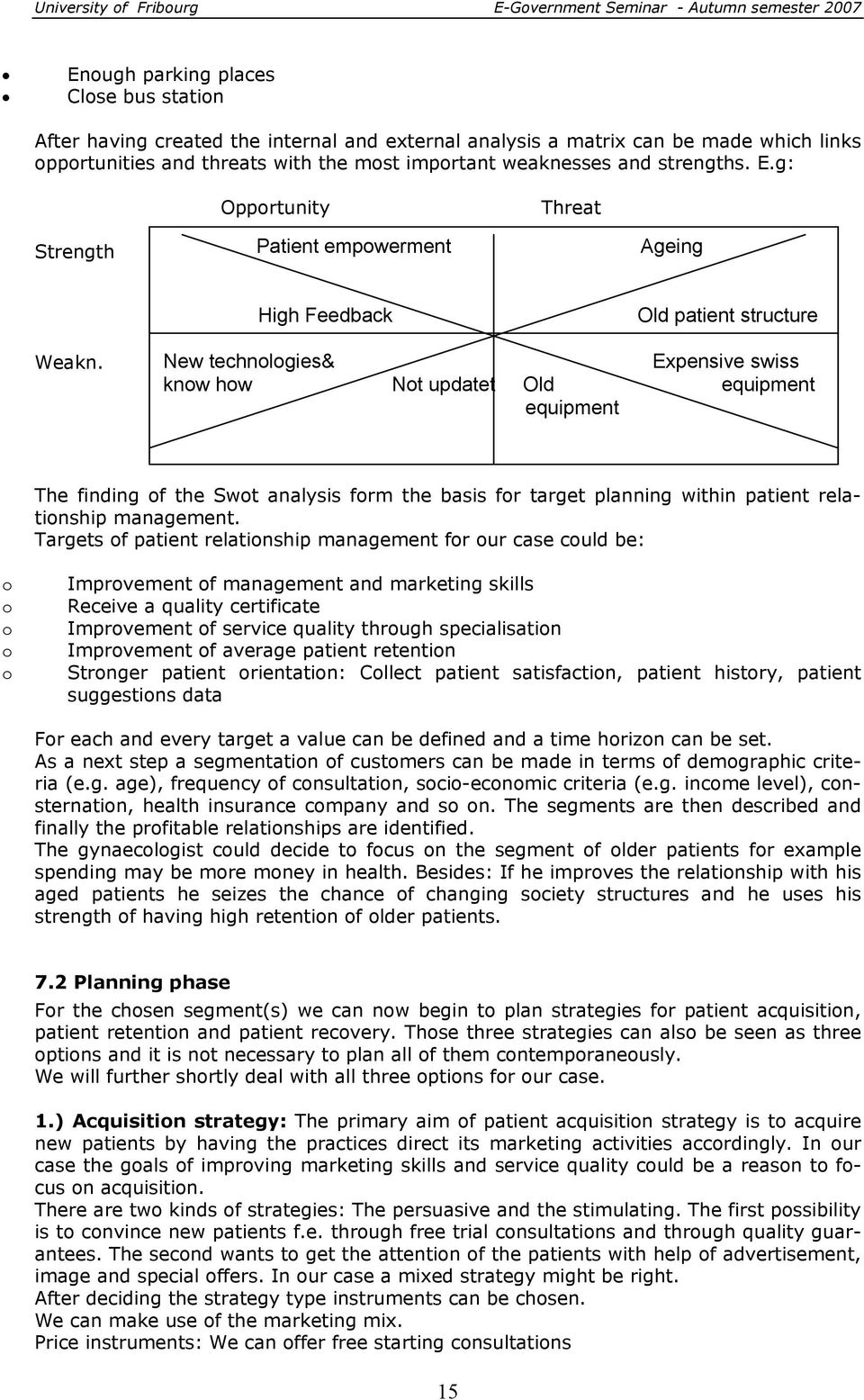 New technologies& Expensive swiss know how Not updatet Old equipment equipment The finding of the Swot analysis form the basis for target planning within patient relationship management.