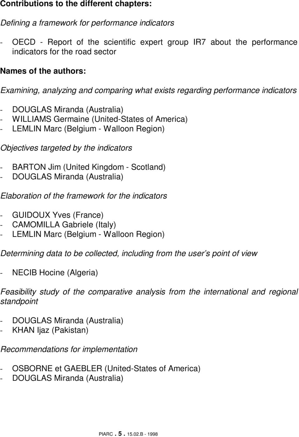 Walloon Region) Objectives targeted by the indicators - BARTON Jim (United Kingdom - Scotland) - DOUGLAS Miranda (Australia) Elaboration of the framework for the indicators - GUIDOUX Yves (France) -