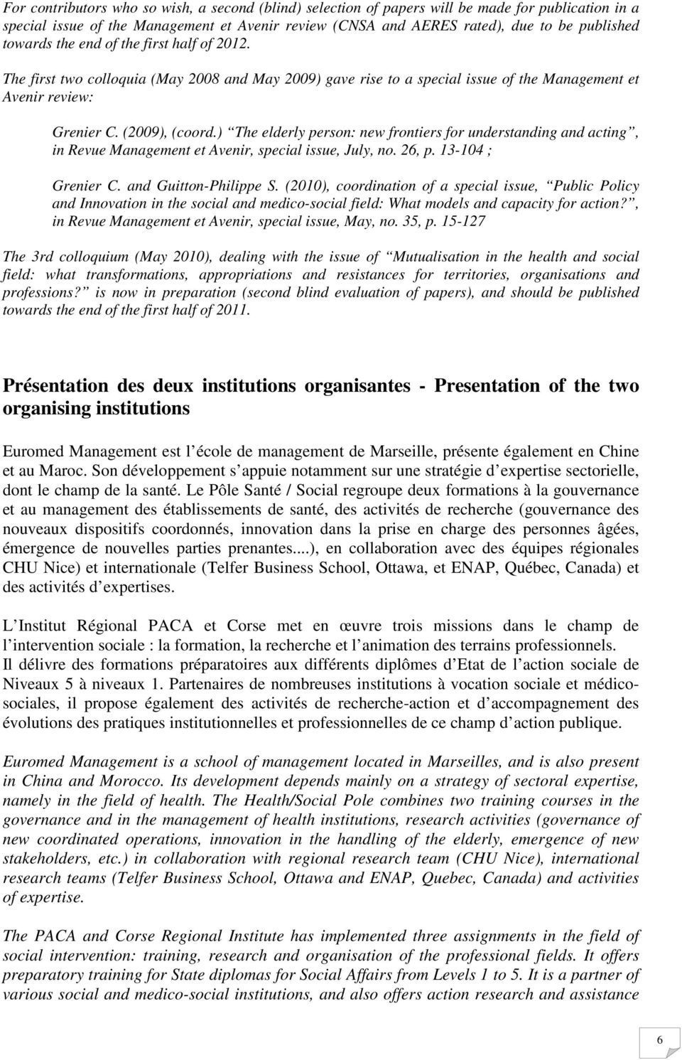 ) The elderly person: new frontiers for understanding and acting, in Revue Management et Avenir, special issue, July, no. 26, p. 13-104 ; Grenier C. and Guitton-Philippe S.