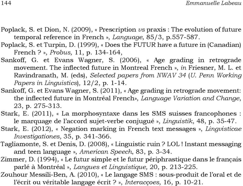 The inflected future in Montreal French», in Friesner, M. L. et Ravindranath, M. (eds), Selected papers from NWAV 34 (U. Penn Working Papers in Linguistics), 12/2, p. 1-14. Sankoff, G.