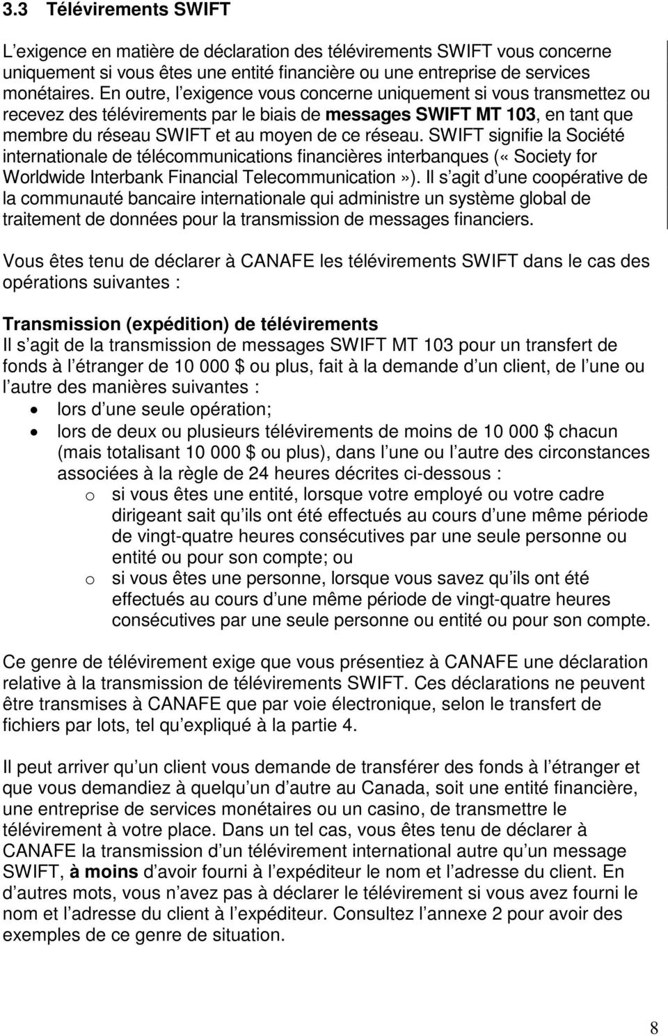 SWIFT signifie la Société internationale de télécommunications financières interbanques («Society for Worldwide Interbank Financial Telecommunication»).