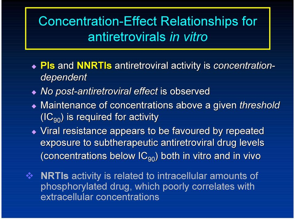 Viral resistance r appears to be favoured by repeated exposure to subtherapeutic antiretroviral drug levels (concentrations below IC 90 )