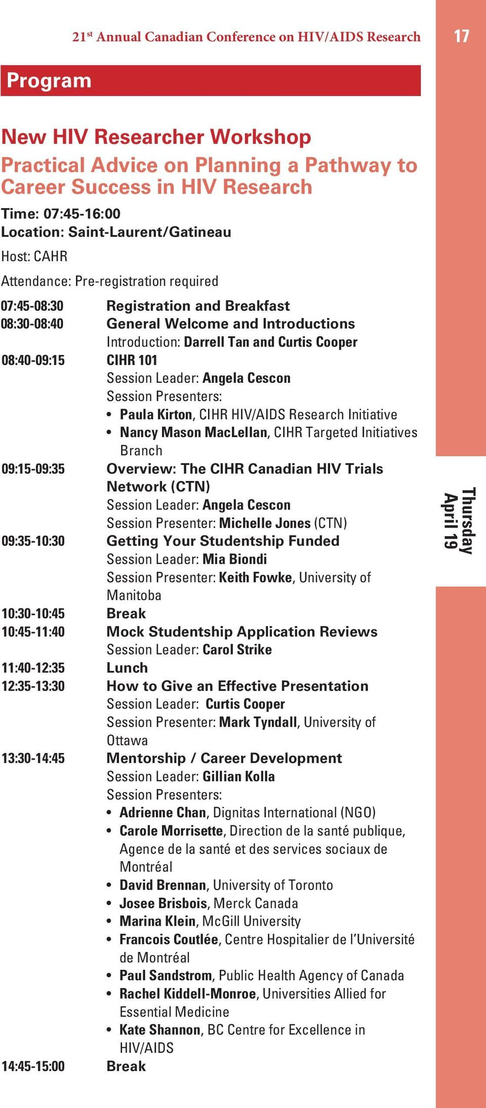 Cooper 08:40-09:15 CIHR 101 Session Leader: Angela Cescon Session Presenters: Paula Kirton, CIHR HIV/AIDS Research Initiative Nancy Mason MacLellan, CIHR Targeted Initiatives Branch 09:15-09:35