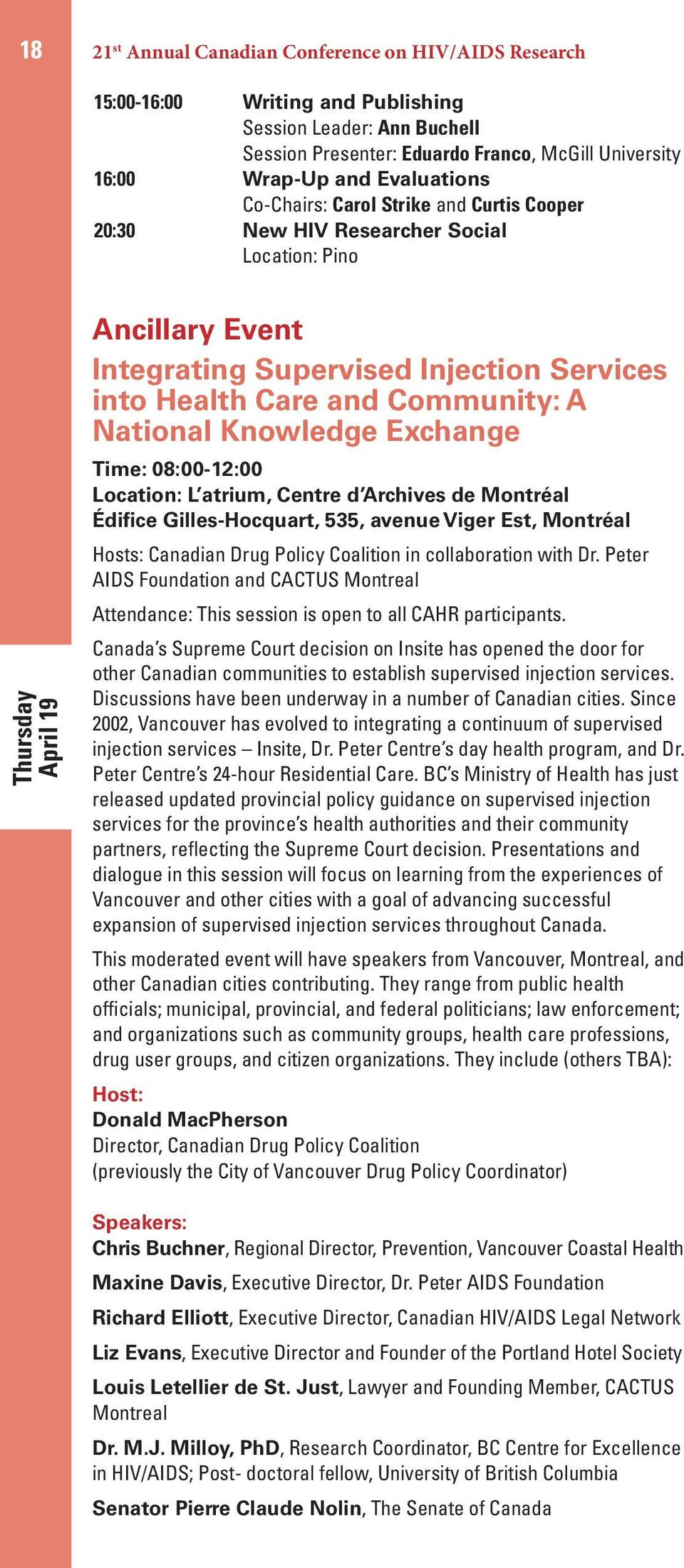 Community: A National Knowledge Exchange Time: 08:00-12:00 Location: L atrium, Centre d Archives de Montréal Édifice Gilles-Hocquart, 535, avenue Viger Est, Montréal Hosts: Canadian Drug Policy