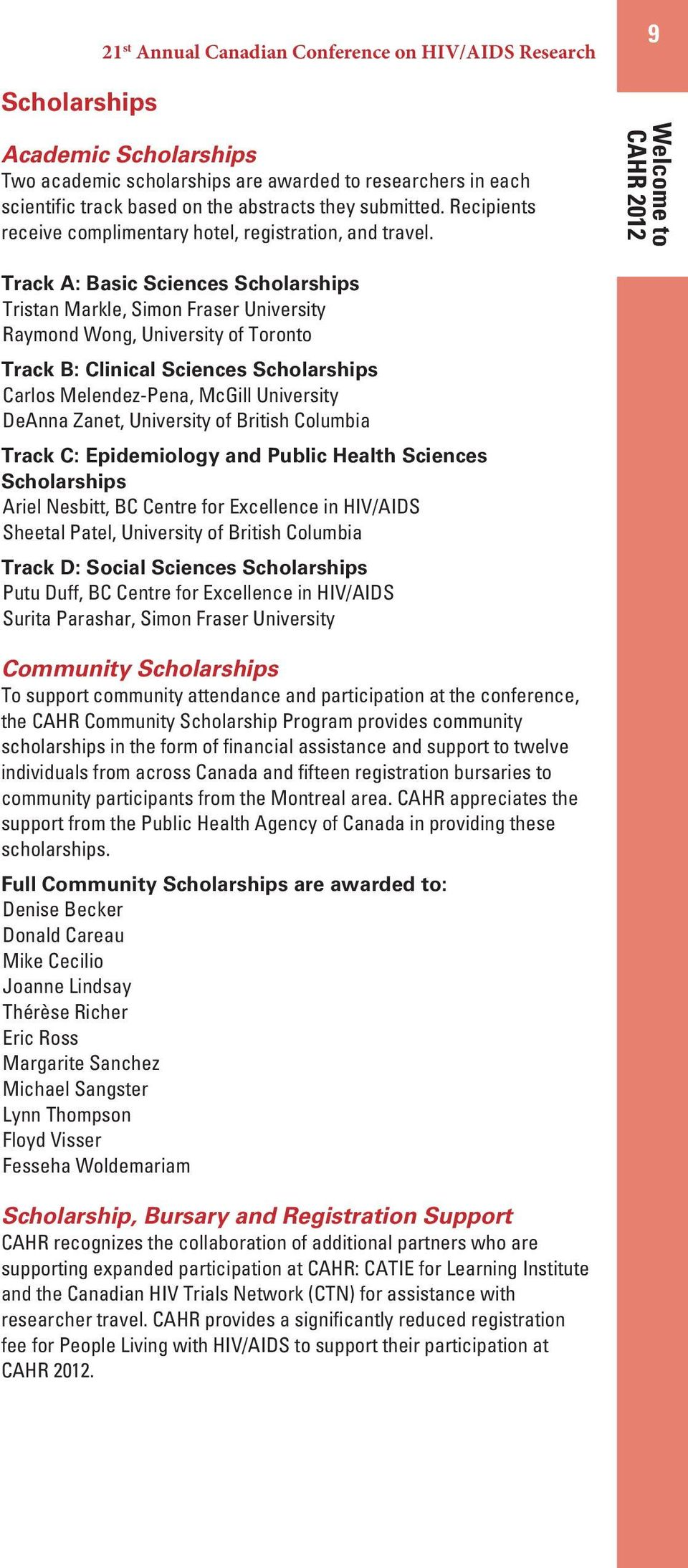9Welcome to CAHR 2012 Track A: Basic Sciences Scholarships Tristan Markle, Simon Fraser University Raymond Wong, University of Toronto Track B: Clinical Sciences Scholarships Carlos Melendez-Pena,