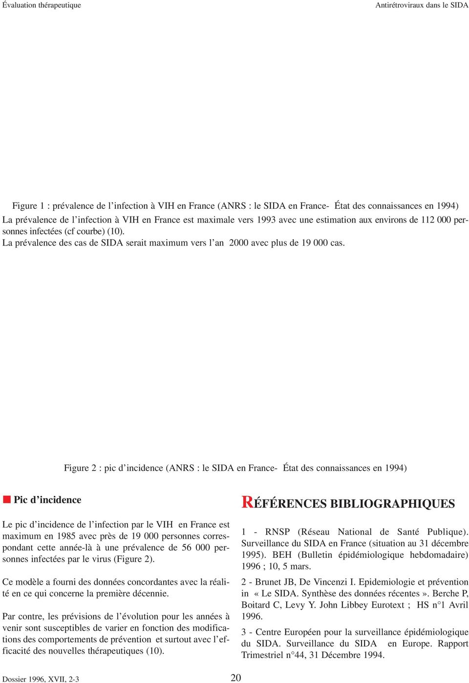 Figure 2 : pic d incidence (ANRS : le SIDA en France- État des connaissances en 1994) Pic d incidence Le pic d incidence de l infection par le VIH en France est maximum en 1985 avec près de 19 000