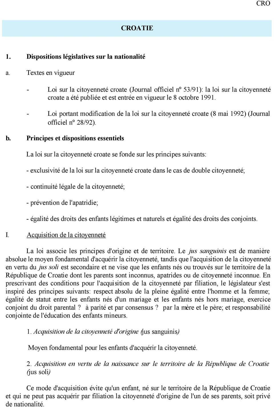 - Loi portant modification de la loi sur la citoyenneté croate (8 mai 1992) (Journal officiel n 28/92). b.