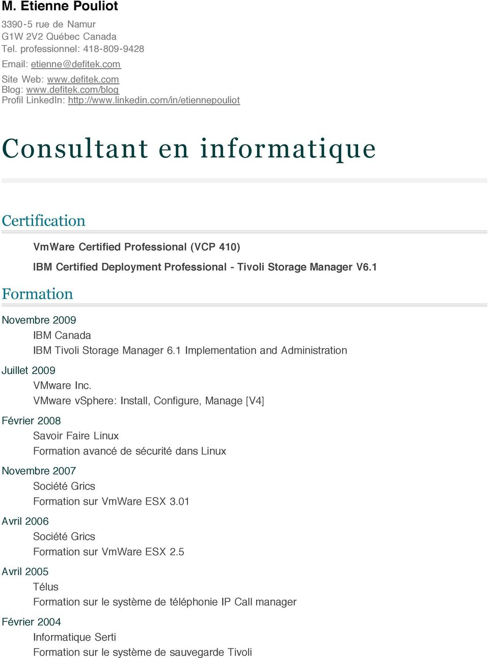 1 Formation Novembre 2009 IBM Canada IBM Tivoli Storage Manager 6.1 Implementation and Administration Juillet 2009 VMware Inc.