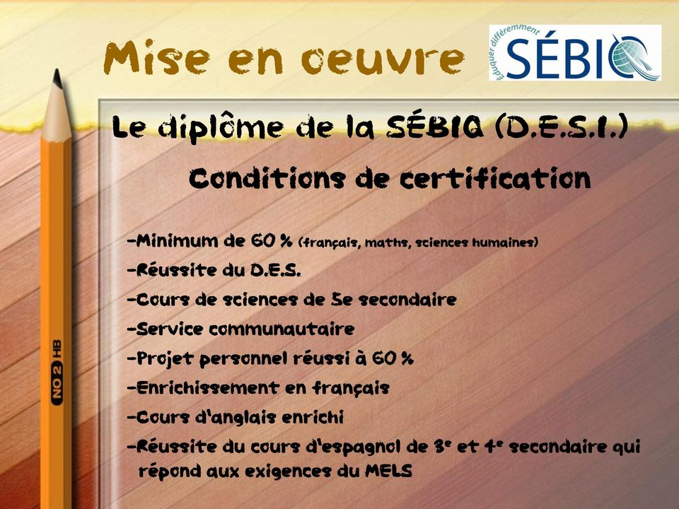 ) Conditions de certification -Minimum de 60 % (français, maths, sciences humaines) -Réussite