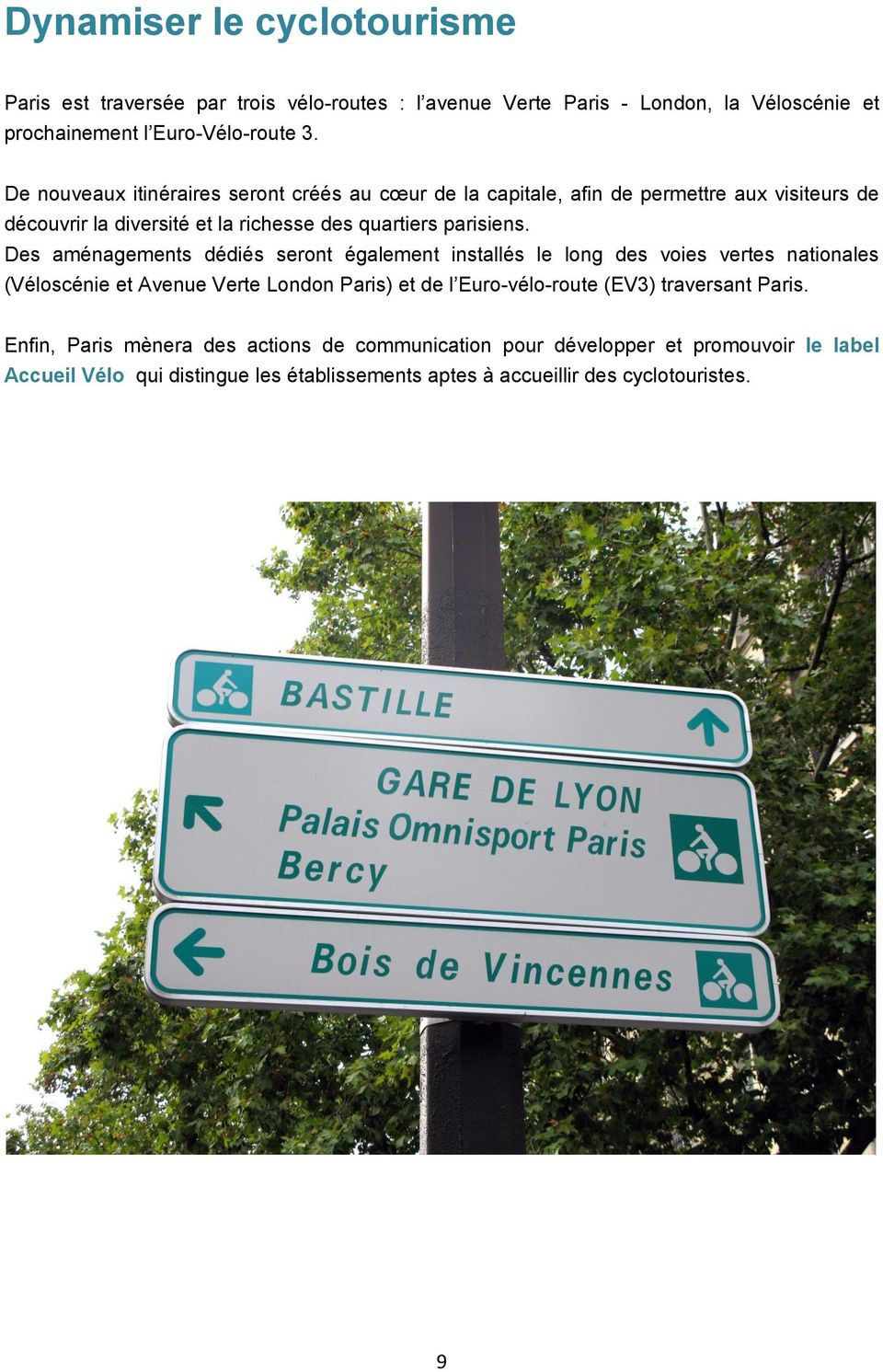 Des aménagements dédiés seront également installés le long des voies vertes nationales (Véloscénie et Avenue Verte London Paris) et de l Euro-vélo-route (EV3)