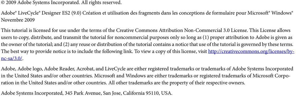 This License allows users to copy, distribute, and transmit the tutorial for noncommercial purposes only so long as (1) proper attribution to Adobe is given as the owner of the tutorial; and (2) any