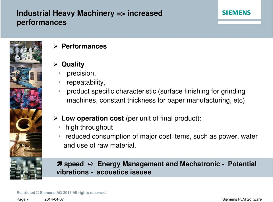 Low operation cost (per unit of final product): high throughput reduced consumption of major cost items, such as