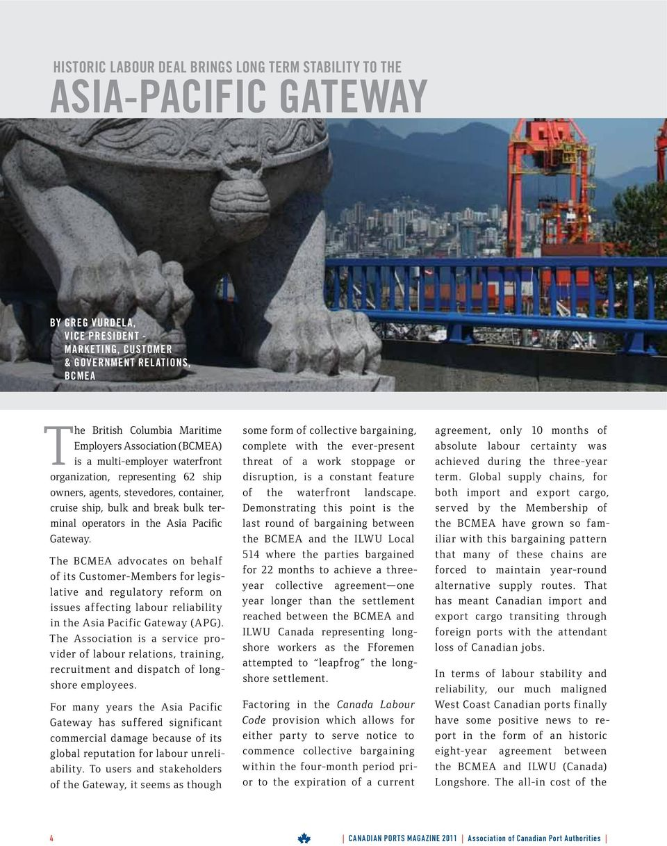 Gateway. The BCMEA advocates on behalf of its Customer-Members for legislative and regulatory reform on issues affecting labour reliability in the Asia Pacific Gateway (APG).