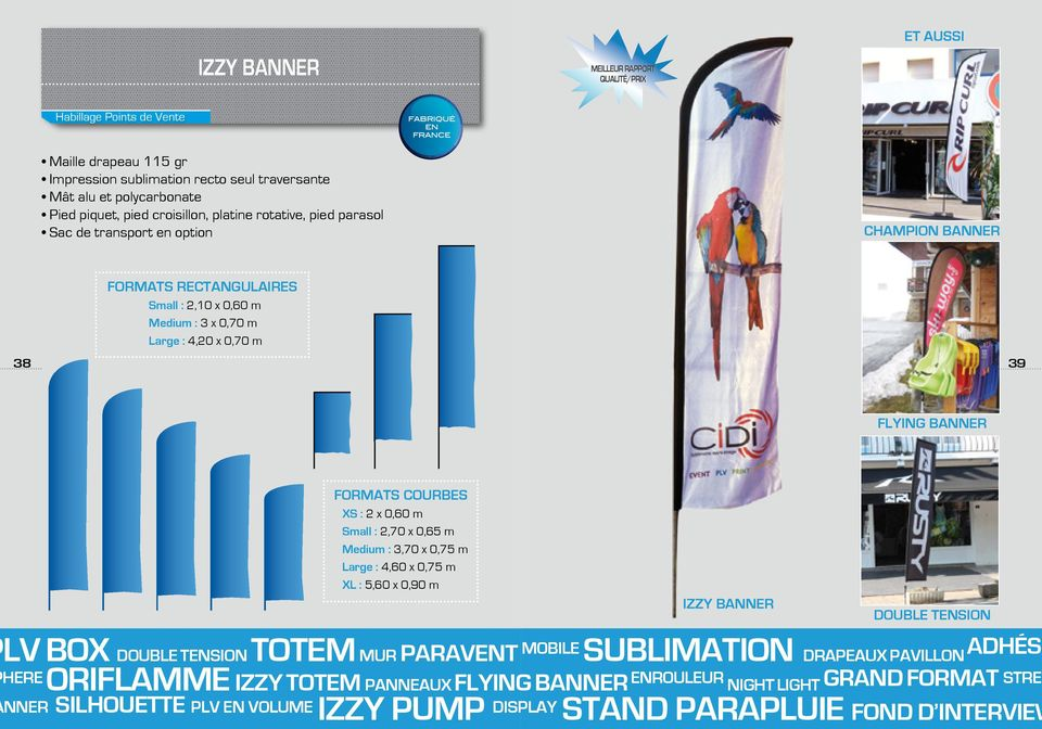 CHAMPION BANNER FORMATS rectangulaires Small : 2,10 x 0,60 m Medium : 3 x 0,70 m Large : 4,20 x 0,70 m 38 39 flying BANNER FORMATS