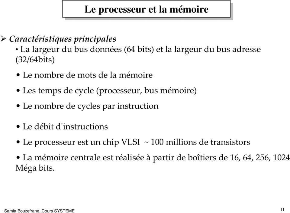 nombre de cycles par instruction Le débit d'instructions Le processeur est un chip VLSI ~ 100 millions de